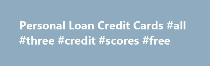 Personal Loan Credit Cards #all #three #credit #scores #free http://credit.remmont.com/personal-loan-credit-cards-all-three-credit-scores-free/  #credit cards.com # Nonetheless, getting a personal bank loan is just not as difficult as it can look create buyer Read More...The post Personal Loan Credit Cards #all #three #credit #scores #free appeared first on Credit.