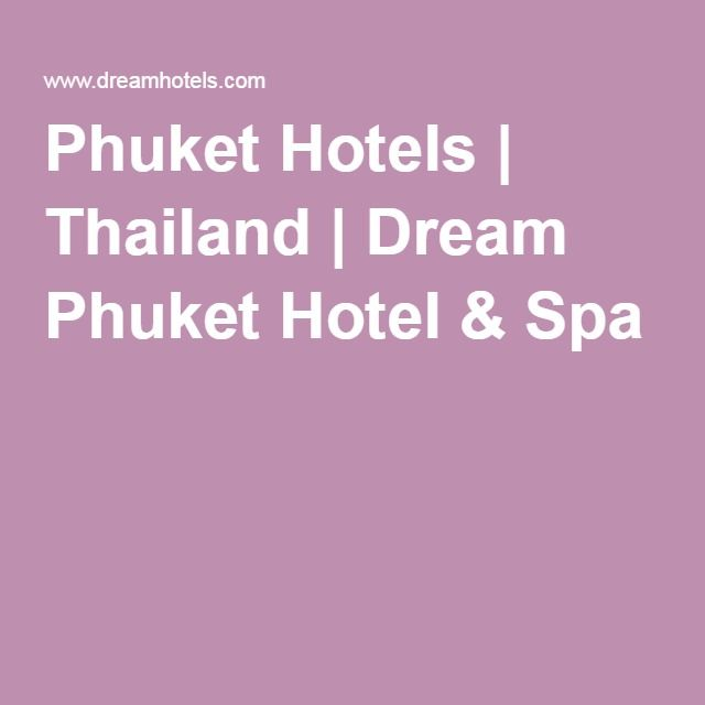 Phuket Hotels | Thailand | Dream Phuket Hotel & Spa