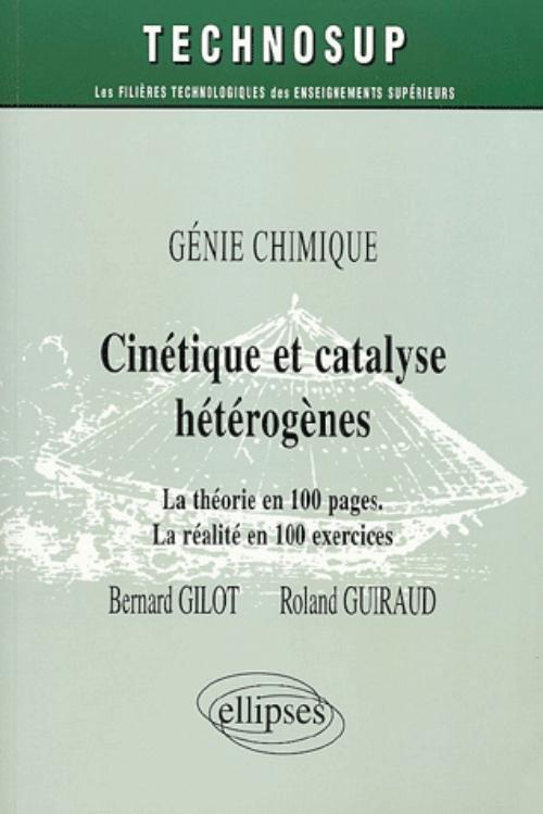 Cinétique et catalyse hétérogènes - La théorie en 100 pages - La réalité en 100 exercices - Niveau C - Auteur(s):  Gilot , Bernard Guiraud , Roland - Ellipses http://www.editions-ellipses.fr/product_info.php?products_id=4259