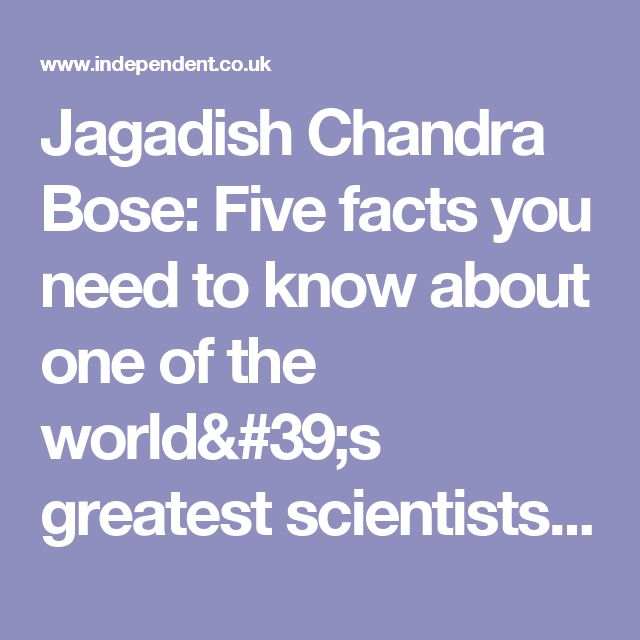 Jagadish Chandra Bose: Five facts you need to know about one of the world's greatest scientists | The Independent