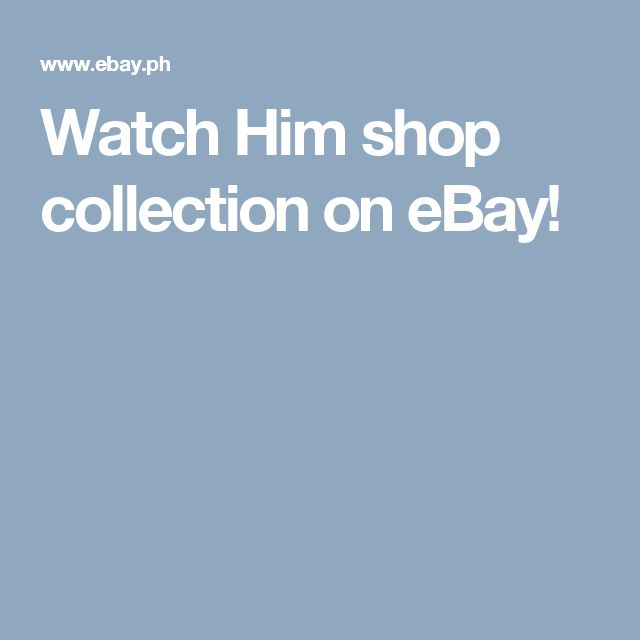 Watch Him shop collection on eBay!