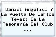 http://tecnoautos.com/wp-content/uploads/imagenes/tendencias/thumbs/daniel-angelici-y-la-vuelta-de-carlos-tevez-de-la-tesoreria-del-club.jpg Carlos Tevez. Daniel Angelici y la vuelta de Carlos Tevez: De la tesorería del club ..., Enlaces, Imágenes, Videos y Tweets - http://tecnoautos.com/actualidad/carlos-tevez-daniel-angelici-y-la-vuelta-de-carlos-tevez-de-la-tesoreria-del-club/