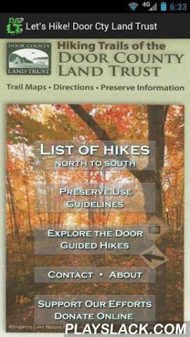 Door County Land Trust Hikes  Android App - playslack.com , Shows trail maps, location and directions to 13 of the Door County Land Trust nature preserves. Includes info on ecological significance, plant types and wildlife observed while hiking. A paper map of these preserve locations was published in 2012, and this app is the electronic version of that map. In addition to the trail map images stored in the app, the app will locate the preserve on Google Maps in a browser window if…