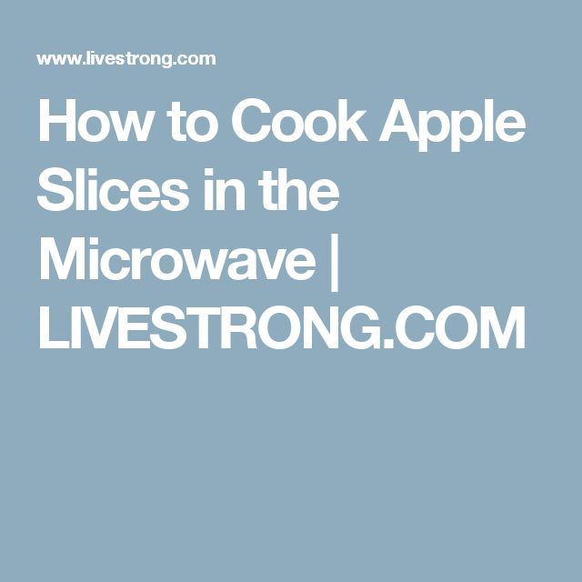 How to Cook Apple Slices in the Microwave   LIVESTRONG.COM