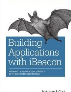 Building Applications with iBeacon: Proximity and Location Services with Bluetooth Low Energy 1st Edition free download by Matthew S. Gast ISBN: 9781491904572 with BooksBob. Fast and free eBooks download.  The post Building Applications with iBeacon: Proximity and Location Services with Bluetooth Low Energy 1st Edition Free Download appeared first on Booksbob.com.