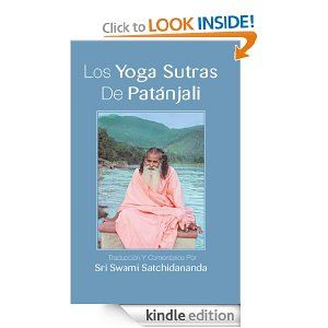Sri Swami Satchidananda's translation & commentary of the Yoga Sutras of Patanjali in SPANISH now available as an eBook for Kindle, Nook, iPad & Kobo! Please spread the word! ♥ http://www.amazon.com/Los-Yoga-Sutras-Patanjali-Satchidananda-ebook/dp/B00G4FT3Y4/ref=sr_1_59?ie=UTF8&qid=1387227594&sr=8-59&keywords=los+yoga+sutras+de+patanjali