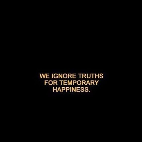 We ignore truths for temporary happiness. via (http://ift.tt/2qQEOhq)