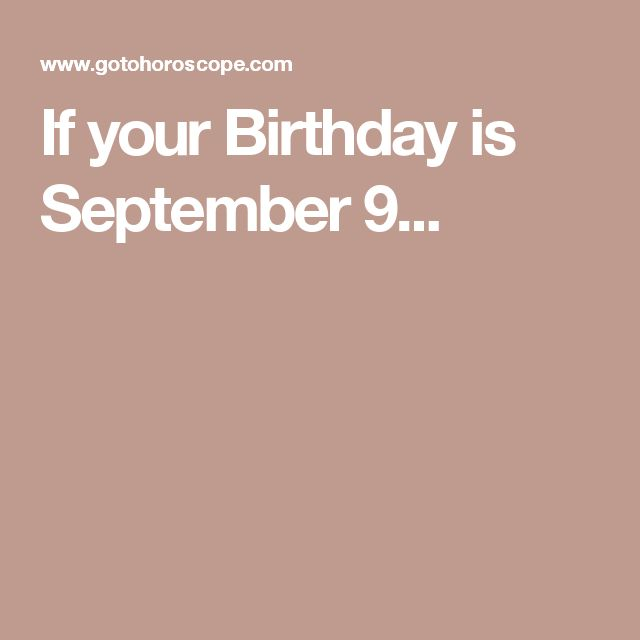 If your Birthday is September 9...