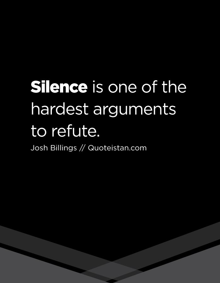 best silence quotes ideas quiet quotes quotes   silence is one of the hardest arguments to refute