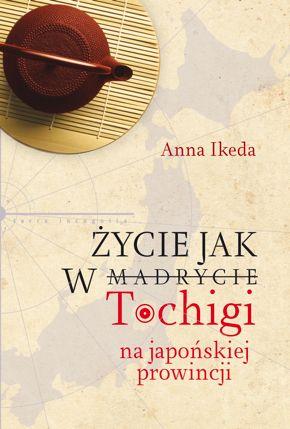 """Anna Ikeda """"Życie jak w Tochigi. Na japońskiej prowincji""""."""