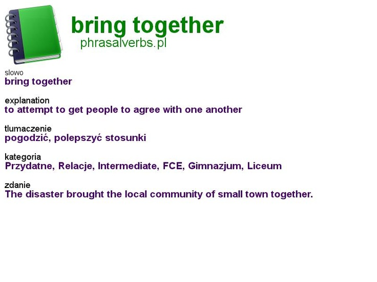 #phrasalverbs.pl, word: #bring together, explanation: to attempt to get people to agree with one another, translation: pogodzić, polepszyć stosunki