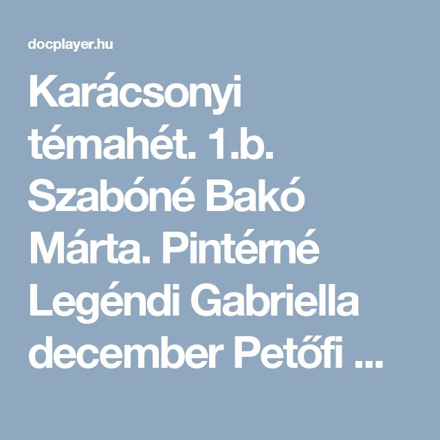 Karácsonyi témahét. 1.b. Szabóné Bakó Márta. Pintérné Legéndi Gabriella december Petőfi Sándor Általános Iskola Gödöllő - PDF