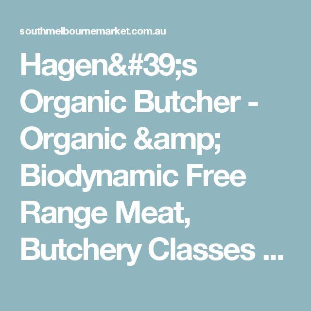 Hagen's Organic Butcher - Organic & Biodynamic Free Range Meat, Butchery Classes - South Melbourne Market