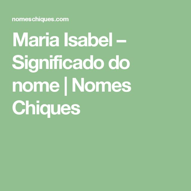 Maria Isabel – Significado do nome | Nomes Chiques