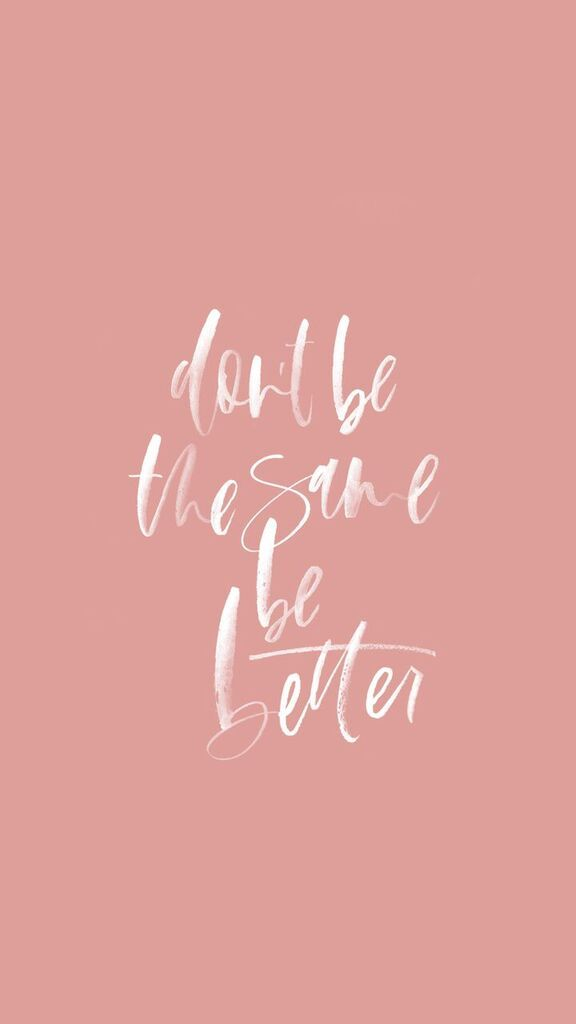 dont be the same be better, quote, design, inspira…