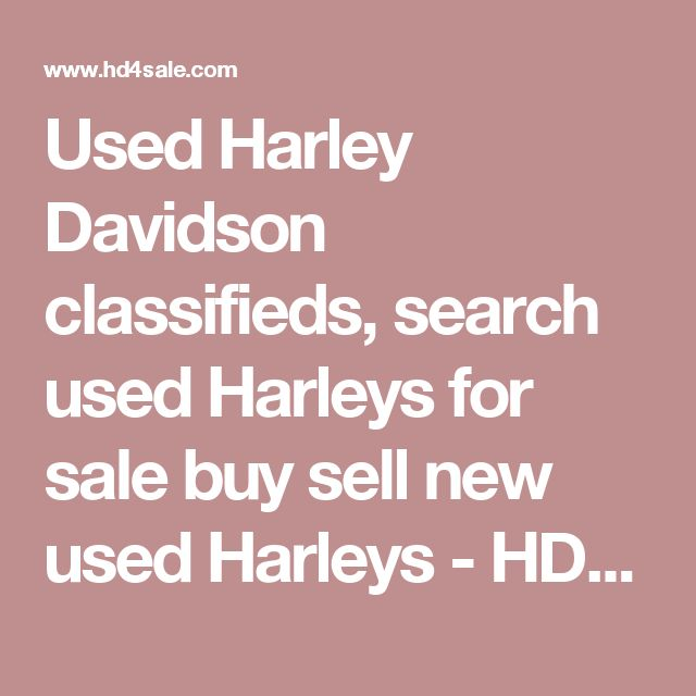 Used Harley Davidson classifieds, search used Harleys for sale buy sell new used Harleys - HD4SALE.COM Sat Jun 10 2017