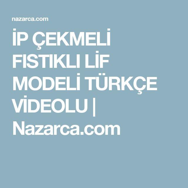 İP ÇEKMELİ FISTIKLI LİF MODELİ TÜRKÇE VİDEOLU | Nazarca.com