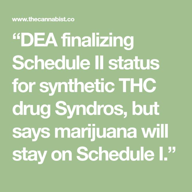 """""""DEA finalizing Schedule II status for synthetic THC drug Syndros, but says marijuana will stay on Schedule I."""""""