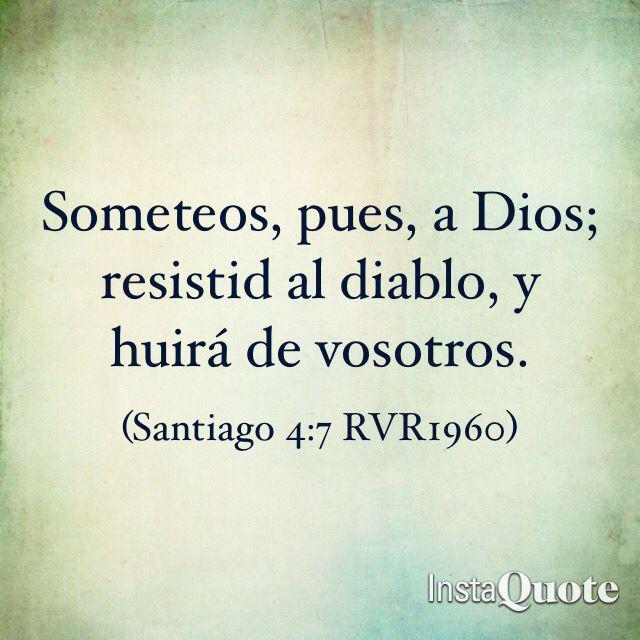 Someteos, pues, a Dios; resistid al diablo, y huirá de vosotros. (Santiago 4:7 RVR1960)