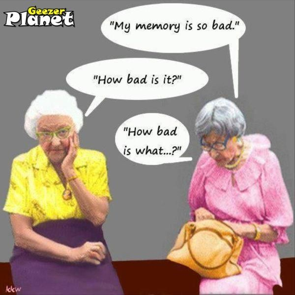 as you get older your memory will start to slowly fade away and you wont be able to remeber as much anymore. this picture shows two old ladys having a conversation about how bad their memory is, but then forget what they said.