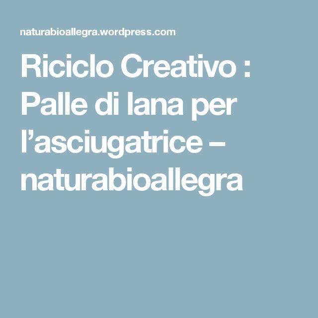 Riciclo Creativo : Palle di lana per l'asciugatrice – naturabioallegra