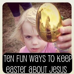 Ten Fun Ways to Keep Easter about Jesus. My mom used to have an egg we would put 'Jesus' in on Good Friday and then on Sunday morning we would open the 'tomb' to find he was gone :) I also do ressurection rolls every year.