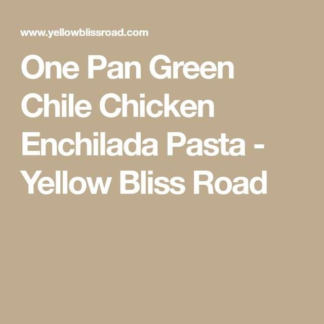 One Pan Green Chile Chicken Enchilada Pasta - Yellow Bliss Road