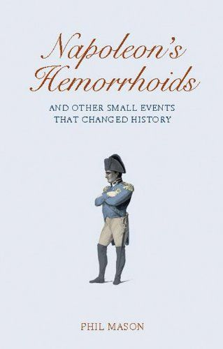 218 best nonfiction kindle images on pinterest books to read napoleons hemorrhoids and other small events that changed history by phil mason fandeluxe Choice Image