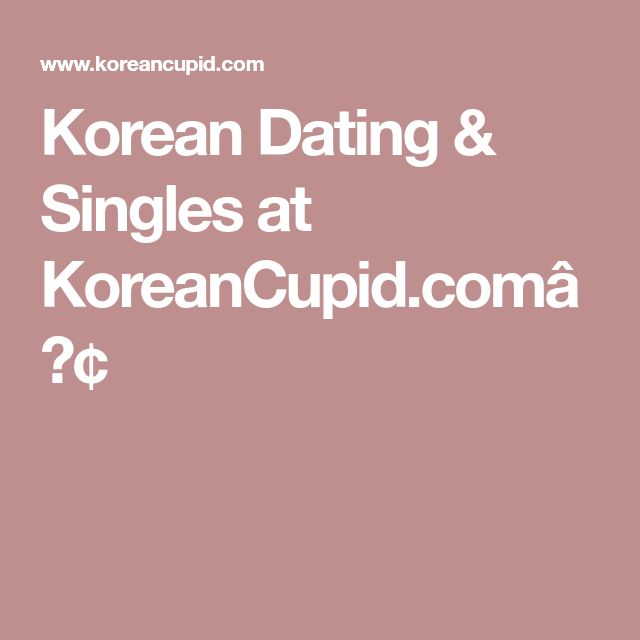 Korean Dating & Singles at KoreanCupid.com™