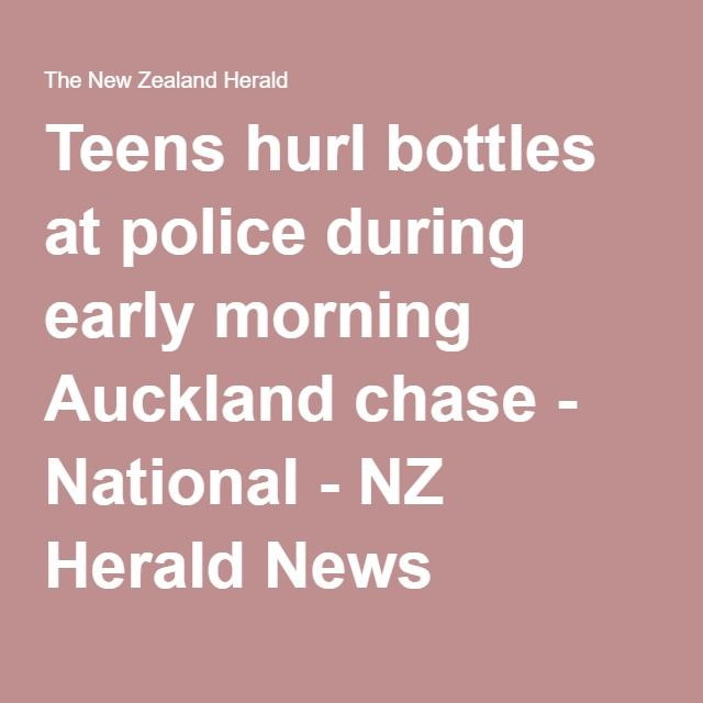 Teens hurl bottles at police during early morning Auckland chase - National - NZ Herald News