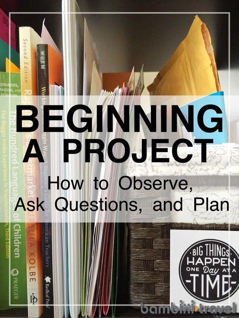 Beginning a Project: How to Plan | Reggio Inspired, child-led, project based approach to learning | Bambini Travel