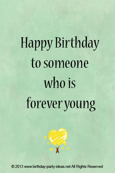 Happy Birthday to someone who is forever young.
