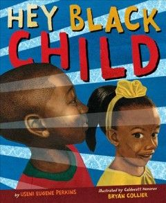 Hey Black Child by Useni Eugene Perkins. This lyrical, empowering poem celebrates black children and seeks to inspire all young people to dream big and achieve their goals.