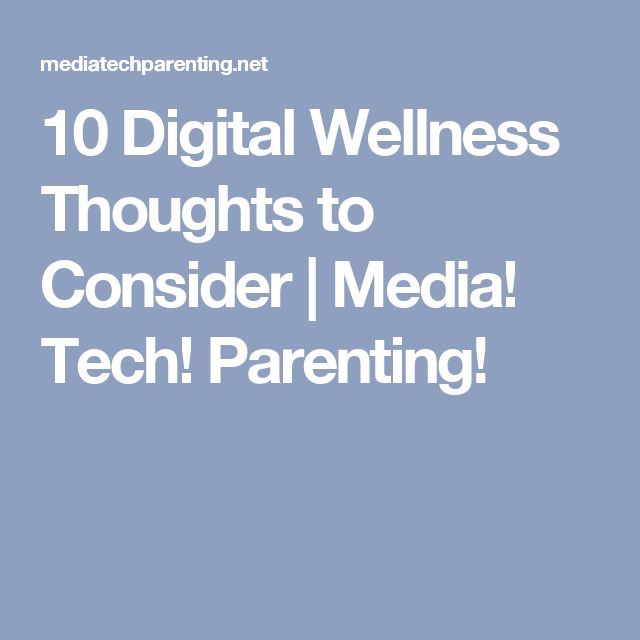 10 Digital Wellness Thoughts to Consider | Media! Tech! Parenting!