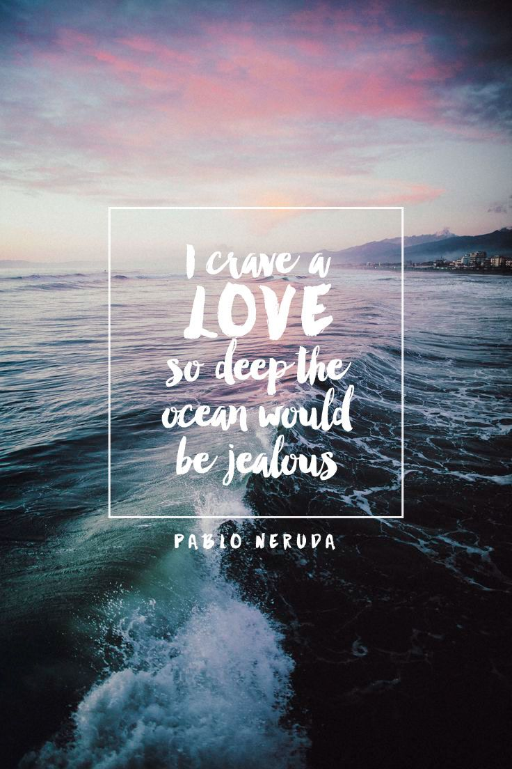 """I crave a love so deep the ocean would be jealous."" - pablo neruda // photo by elena morelli, type by megan wark."