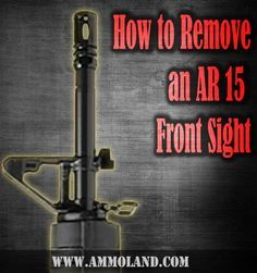 Removing an AR 15 A2 Front Sight - Step by Step How To Guide
