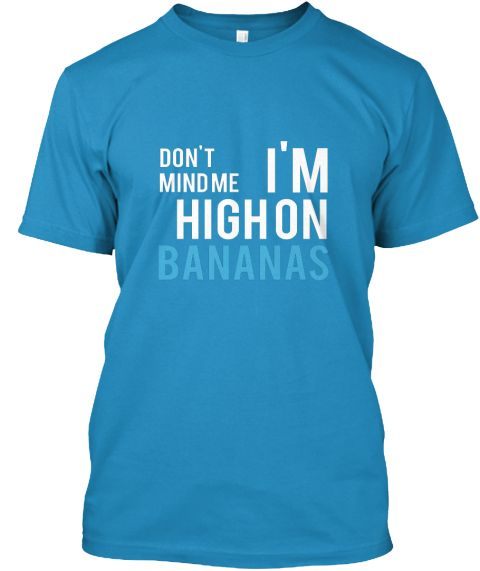 Don't mind me. I'm high on bananas. Fruit makes you high! Let the world know how you feel and eat some more bananas. https://teespring.com/high-on-bananas?tsmac=store&tsmic=fruitylou#pid=389&cid=101965&sid=front