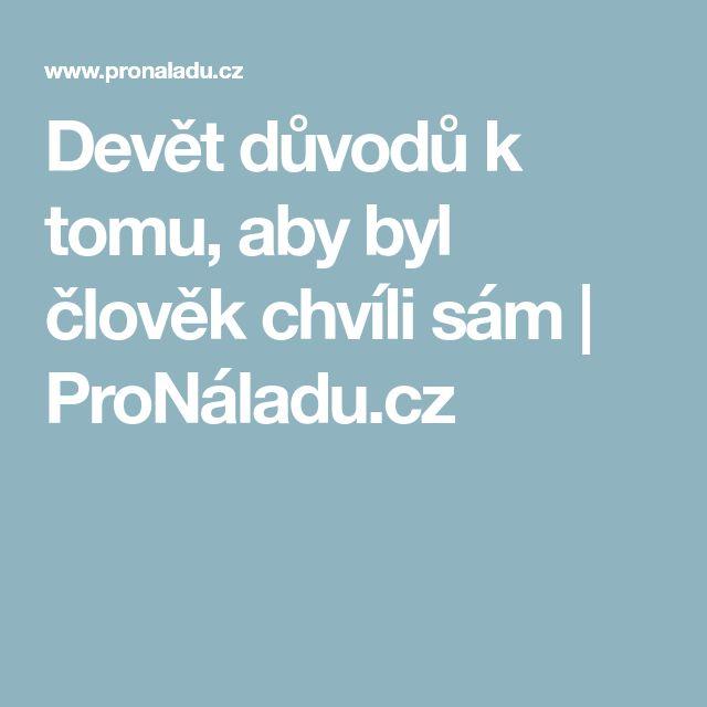 Devět důvodů k tomu, aby byl člověk chvíli sám | ProNáladu.cz