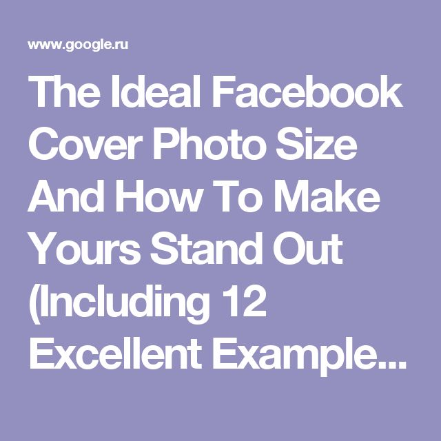 The Ideal Facebook Cover Photo Size And How To Make Yours Stand Out (Including 12 Excellent Examples) – Social