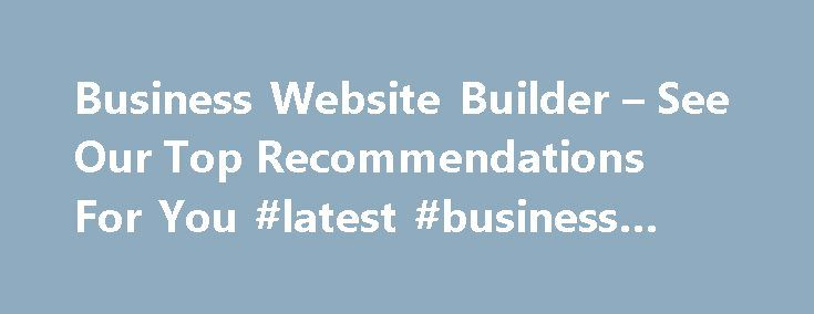 Business Website Builder – See Our Top Recommendations For You #latest #business #news http://business.remmont.com/business-website-builder-see-our-top-recommendations-for-you-latest-business-news/  #business website # Business Website Builder [1] Template Design Wix has a very large library of professionally designed themes that spans across a lot of different industries, so it s easy to find one that s suitable for you. Squarespace themes are responsive and polished by far the best amongst…