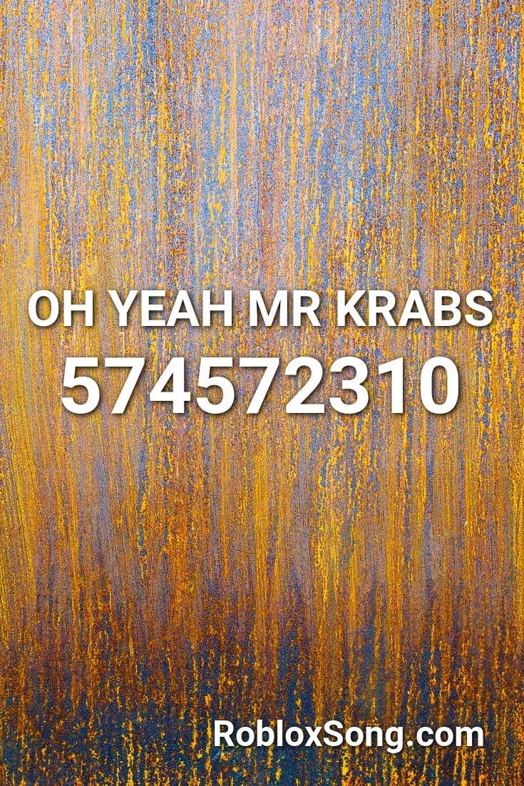 Oh Yeah Mr Krabs Roblox Id Roblox Music Codes In 2020 Songs