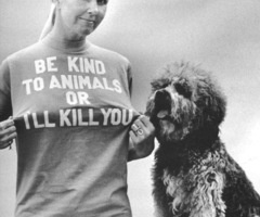 Be Kind To Animals Or I'll Kill You!  Yes I'll!
