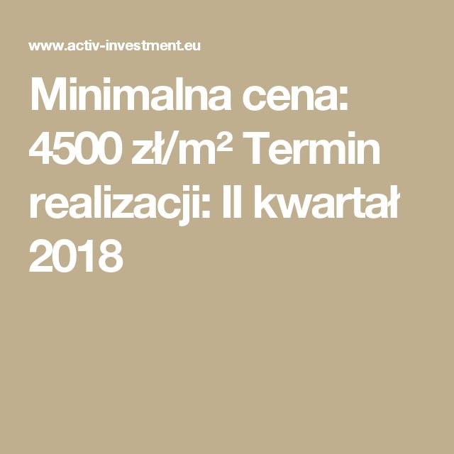 Minimalna cena: 4500 zł/m²   Termin realizacji: II kwartał 2018