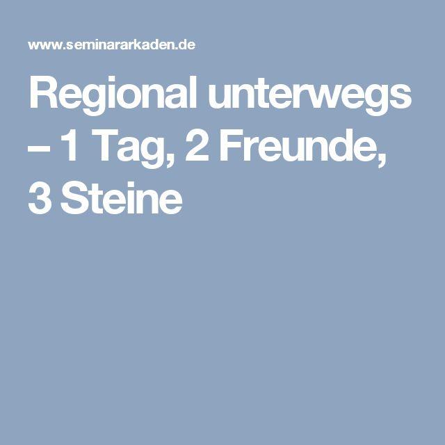 Regional unterwegs – 1 Tag, 2 Freunde, 3 Steine