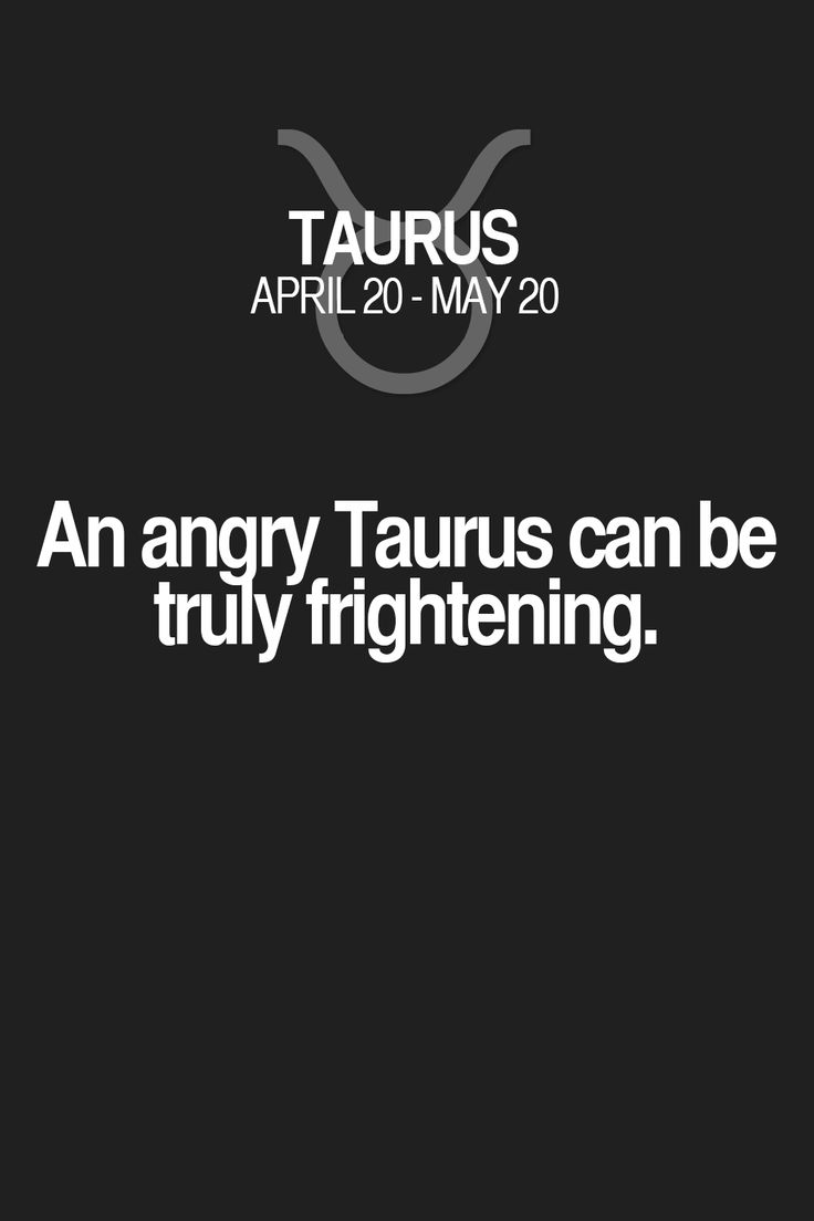 An angry Taurus can be truly frightening. Taurus | Taurus Quotes | Taurus Zodiac Signs