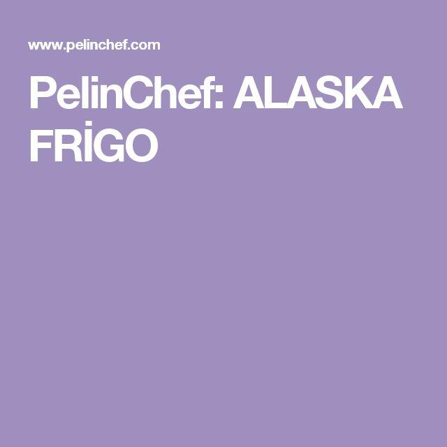 PelinChef:  ALASKA FRİGO