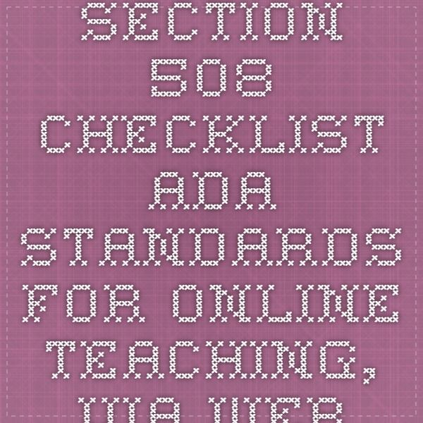 Section 508 Checklist - ADA standards for online teaching, via webaim.org