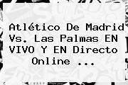 http://tecnoautos.com/wp-content/uploads/imagenes/tendencias/thumbs/atletico-de-madrid-vs-las-palmas-en-vivo-y-en-directo-online.jpg Liga BBVA. Atlético de Madrid vs. Las Palmas EN VIVO y EN Directo Online ..., Enlaces, Imágenes, Videos y Tweets - http://tecnoautos.com/actualidad/liga-bbva-atletico-de-madrid-vs-las-palmas-en-vivo-y-en-directo-online/