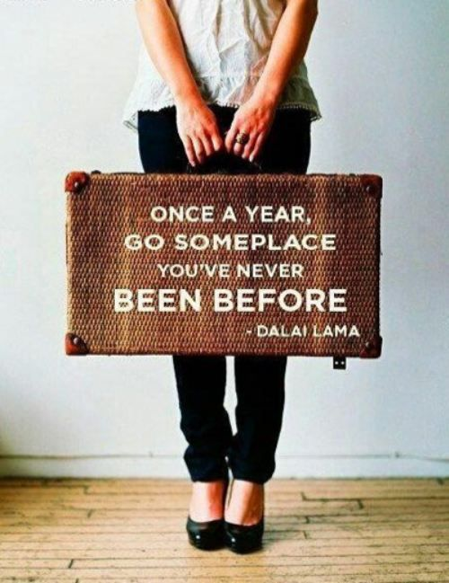 once a year go someplace you've never been before