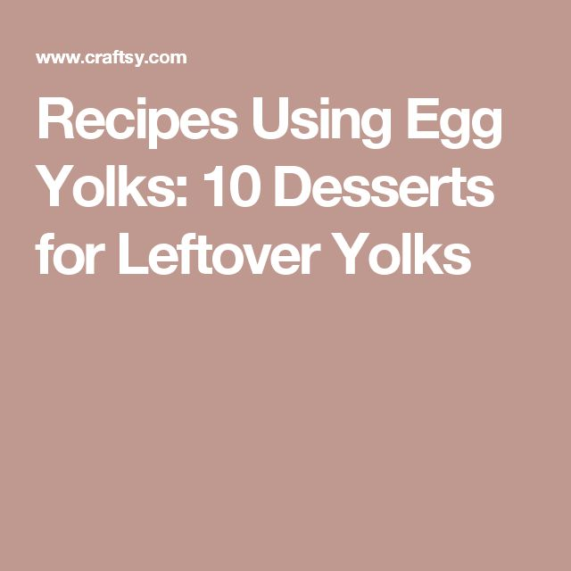 Recipes Using Egg Yolks: 10 Desserts for Leftover Yolks